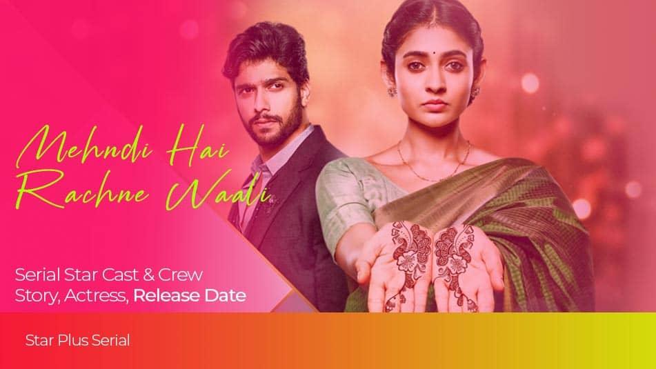 Mehndi Hai Rachne Waali Serial cast wiki, story, Star Plus