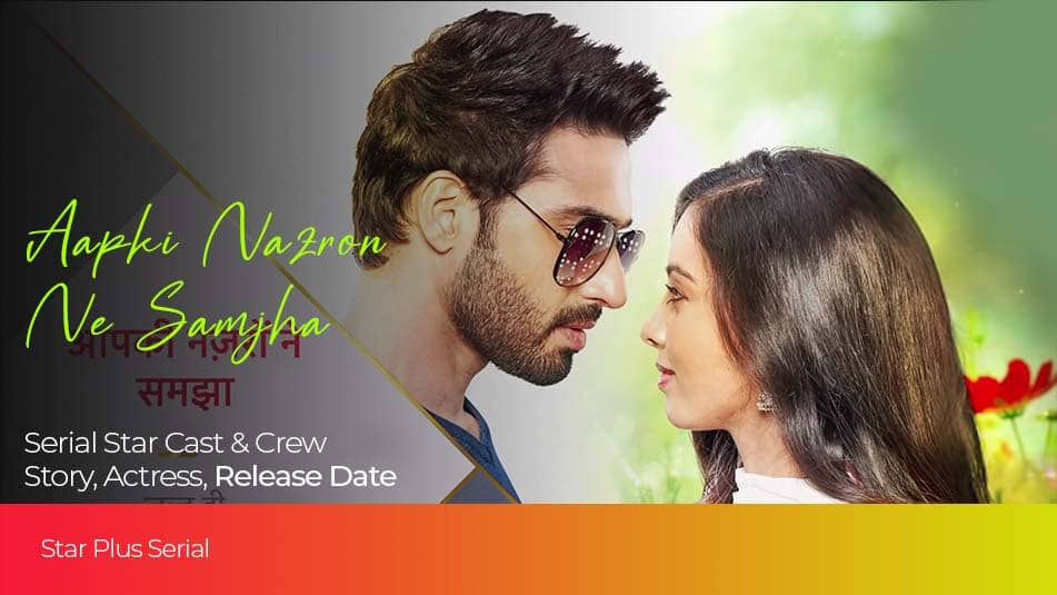 Aapki Nazron Ne Samjha serial Cast