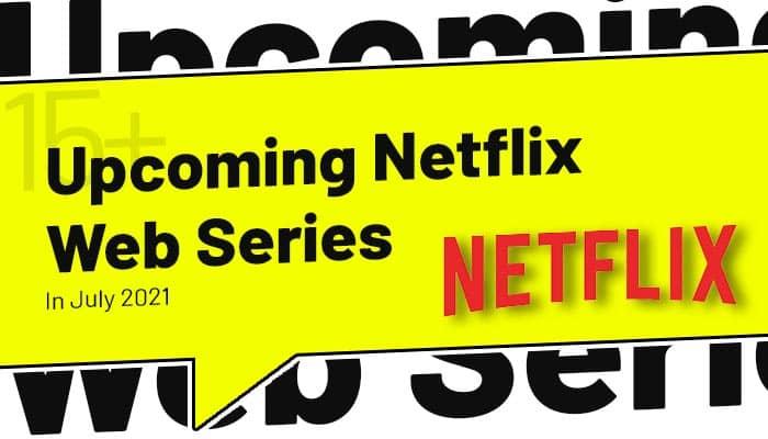 Upcoming Netflix Web Series list of July 2021 Series List