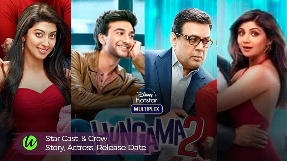 Hungama 2 Movie Full Cast & Crew, Move Story, Actress and cast Real Name